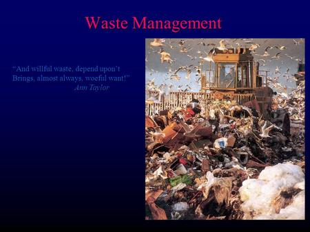 Waste Management And willful waste, depend upont Brings, almost always, woeful want! Ann Taylor.