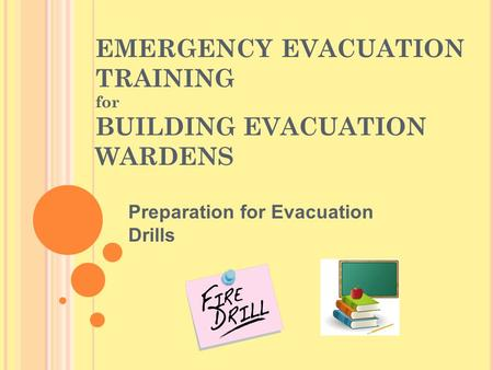 EMERGENCY EVACUATION TRAINING for BUILDING EVACUATION WARDENS Preparation for Evacuation Drills.