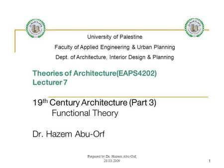 Prepared by Dr. Hazem Abu-Orf, 28.03.20091 Theories of Architecture(EAPS4202) Lecturer 7 19 th Century Architecture (Part 3) Functional Theory Dr. Hazem.