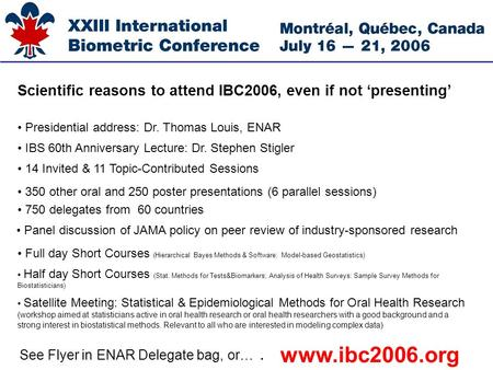 Scientific reasons to attend IBC2006, even if not presenting Satellite Meeting: Statistical & Epidemiological Methods for Oral Health Research (workshop.