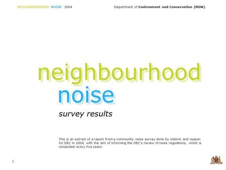 NEIGHBOURHOOD NOISE 2004 Department of Environment and Conservation (NSW) 1 survey results neighbourhood noise This is an extract of a report from a community.