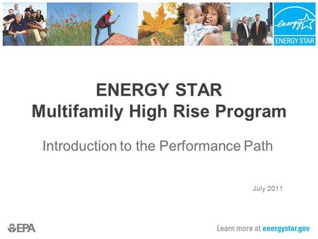 ENERGY STAR Multifamily High Rise Program Introduction to the Performance Path July 2011.