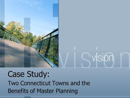 Case Study: Two Connecticut Towns and the Benefits of Master Planning.