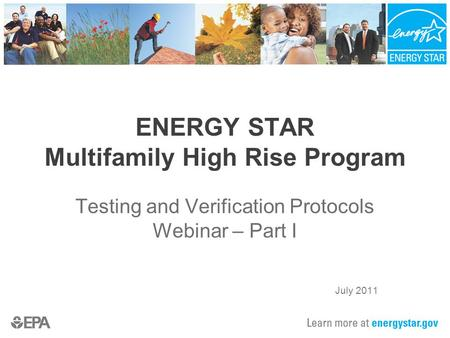 ENERGY STAR Multifamily High Rise Program Testing and Verification Protocols Webinar – Part I July 2011.