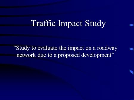 "Traffic Impact Study ""Study to evaluate the impact on a roadway network due to a proposed development"""