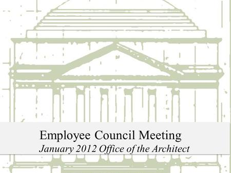 Employee Council Meeting January 2012 Office of the Architect.