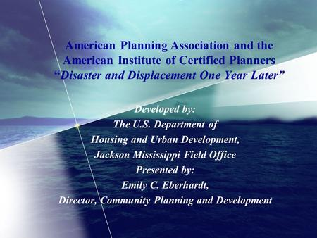 American Planning Association and the American Institute of Certified PlannersDisaster and Displacement One Year Later Developed by: The U.S. Department.