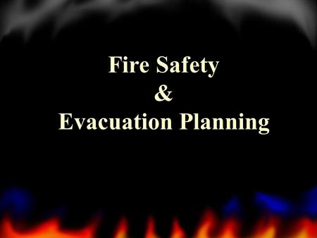 Fire Safety & Evacuation Planning. 2 Topics Fire in the United StatesFire in the United States Where Fires OccurWhere Fires Occur Causes of Fires and.