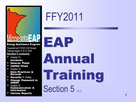 1 FFY2011 EAP Annual Training Section 5 (of 6) Presented at FFY2011 EAP Annual Training August 11 & 12, 2010 Section 5 contents: Chapter 13 Incidents Semcac.