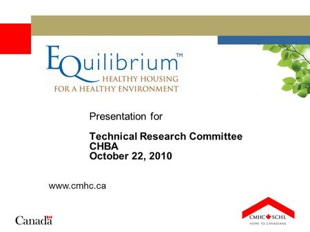 Presentation for Technical Research Committee CHBA October 22, 2010 www.cmhc.ca.