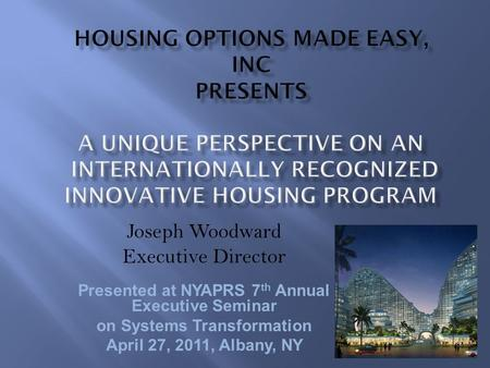 Joseph Woodward Executive Director Presented at NYAPRS 7 th Annual Executive Seminar on Systems Transformation April 27, 2011, Albany, NY.