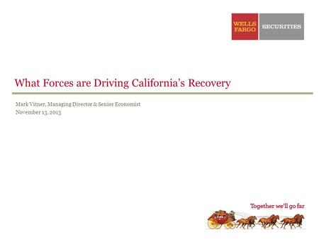What Forces are Driving Californias Recovery Mark Vitner, Managing Director & Senior Economist November 13, 2013.