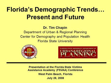 Floridas Demographic Trends… Present and Future Dr. Tim Chapin Department of Urban & Regional Planning Center for Demography and Population Health Florida.