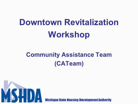 Michigan State Housing Development Authority Downtown Revitalization Workshop Community Assistance Team (CATeam)