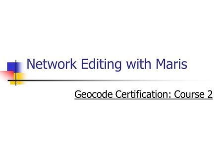 Network Editing with Maris Geocode Certification: Course 2.