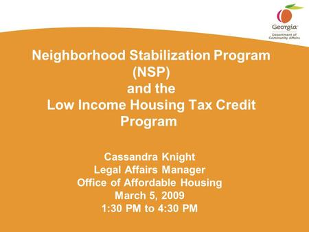 Neighborhood Stabilization Program (NSP) and the Low Income Housing Tax Credit Program Cassandra Knight Legal Affairs Manager Office of Affordable Housing.