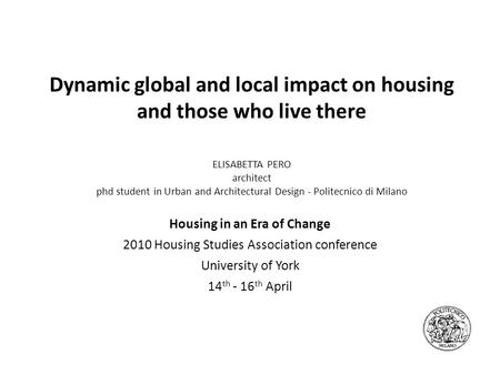 Dynamic global and local impact on housing and those who live there ELISABETTA PERO architect phd student in Urban and Architectural Design - Politecnico.