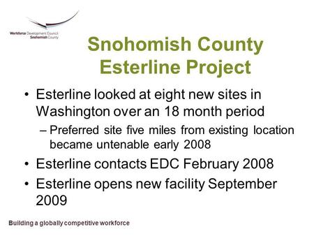 Building a globally competitive workforce Snohomish County Esterline Project Esterline looked at eight new sites in Washington over an 18 month period.