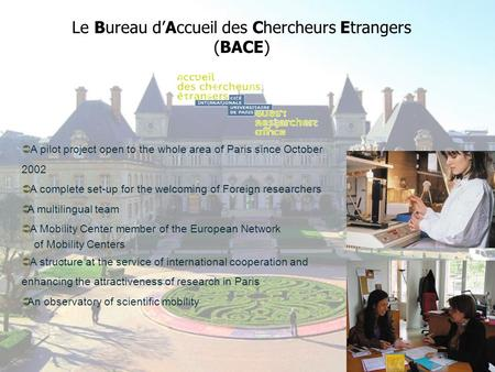 A pilot project open to the whole area of Paris since October 2002 A complete set-up for the welcoming of Foreign researchers A multilingual team A Mobility.
