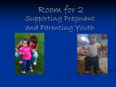 Room for 2 Supporting Pregnant and Parenting Youth.