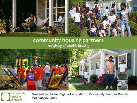 Community housing partners redefining affordable housing Presentation to the Virginia Association of Community Services Boards February 23, 2012.