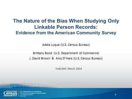 The Nature of the Bias When Studying Only Linkable Person Records: Evidence from the American Community Survey Adela Luque (U.S. Census Bureau) Brittany.