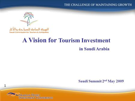 A Vision for Tourism Investment in Saudi Arabia Saudi Summit 2 nd May 2009 1.