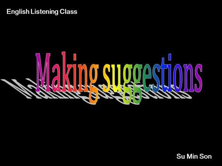 Su Min Son English Listening Class [Lead-in] Before Watching the Video 1. 2. Why is Susan so depressed? What do her friends tell her to do?