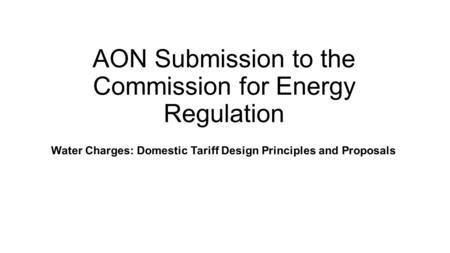 AON Submission to the Commission for Energy Regulation Water Charges: Domestic Tariff Design Principles and Proposals.
