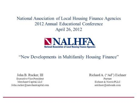 National Association of Local Housing Finance Agencies 2012 Annual Educational Conference April 26, 2012 New Developments in Multifamily Housing Finance.