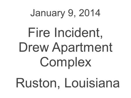 January 9, 2014 Fire Incident, Drew Apartment Complex Ruston, Louisiana.