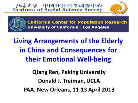Living Arrangements of the Elderly in China and Consequences for their Emotional Well-being Qiang Ren, Peking University Donald J. Treiman, UCLA PAA, New.
