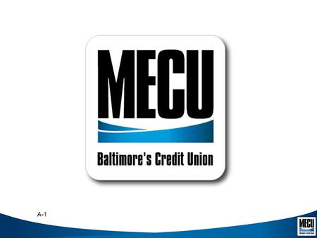 A-1. Employer-Based and Location-Based Financial Services Through Credit Unions Serving your members outside the credit union walls Aziza Gary, MECU of.