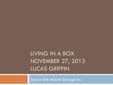 LIVING IN A BOX NOVEMBER 27, 2013 LUCAS GRIFFIN Secure-Rite Mobile Storage Inc.