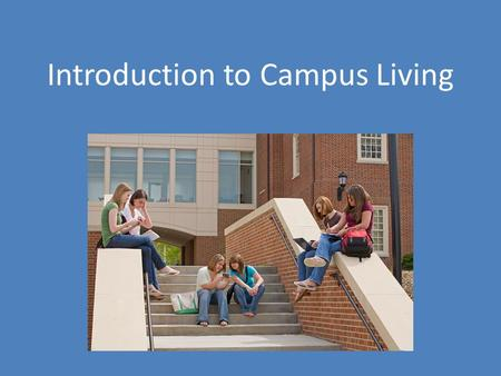 Introduction to Campus Living. College Living Options On campus – Residence Halls/Dorms Off campus – At home – Student-oriented apartment complexes –