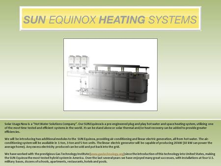 Solar Usage Now is a Hot Water Solutions Company. Our SUN Equinox is a pre-engineered plug and play hot water and space heating system, utilizing one of.