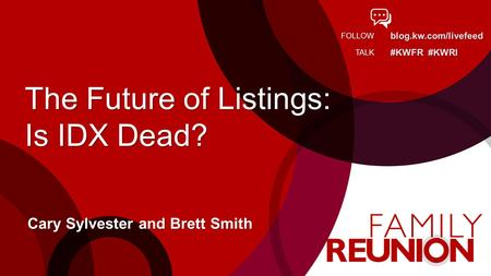 Blog.kw.com/livefeed #KWFR #KWRI FOLLOW TALK The Future of Listings: Is IDX Dead? Cary Sylvester and Brett Smith.
