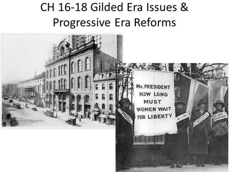 CH 16-18 Gilded Era Issues & Progressive Era Reforms.
