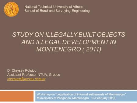 STUDY ON ILLEGALLY BUILT OBJECTS AND ILLEGAL DEVELOPMENT IN MONTENEGRO ( 2011) Workshop on Legalization of informal settlements of Montenegro Municipality.