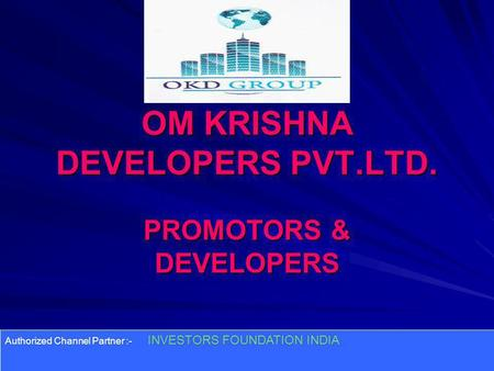 OM KRISHNA DEVELOPERS PVT.LTD. PROMOTORS & DEVELOPERS Authorized Channel Partner :- INVESTORS FOUNDATION INDIA.