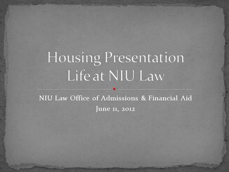 NIU Law Office of Admissions & Financial Aid June 11, 2012.