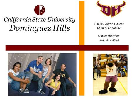 California State University Dominguez Hills 1000 E. Victoria Street Carson, CA 90747 Outreach Office (310) 243-3422.