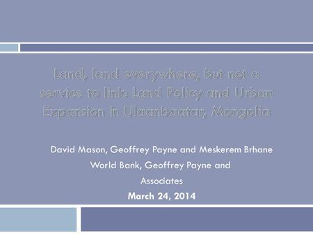David Mason, Geoffrey Payne and Meskerem Brhane World Bank, Geoffrey Payne and Associates March 24, 2014.