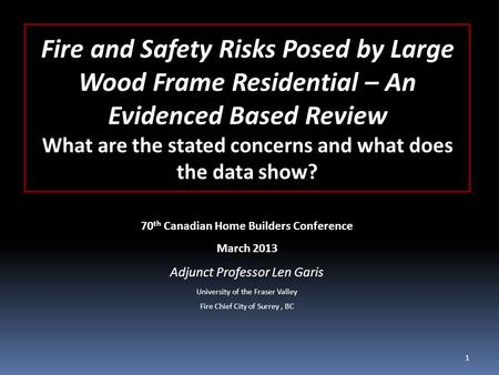 Fire and Safety Risks Posed by Large Wood Frame Residential – An Evidenced Based Review What are the stated concerns and what does the data show? 70 th.