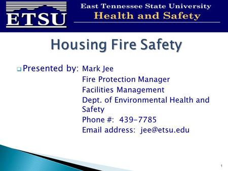 Presented by: Mark Jee Fire Protection Manager Facilities Management Dept. of Environmental Health and Safety Phone #: 439-7785  address: