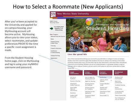How to Select a Roommate (New Applicants) After youve been accepted to the University and applied for on-campus housing, your MyHousing account will become.