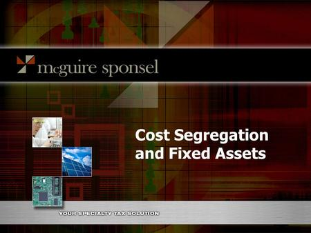 Cost Segregation and Fixed Assets. Cost Segregation Services Idea Description Accelerating Depreciation Deductions and increasing Cash Flow on Real Estate.