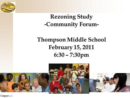 Rezoning Study -Community Forum- Thompson Middle School February 15, 2011 6:30 – 7:30pm.