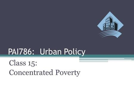 PAI786: Urban Policy Class 15: Concentrated Poverty.