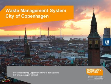 Waste Management System City of Copenhagen Susanne Lindeneg, Department of waste management City of Copenhagen, Denmark.